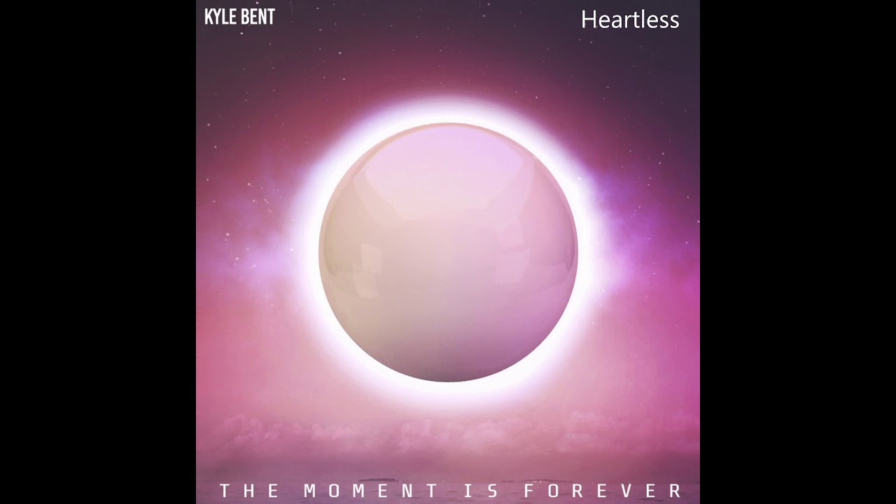 Kyle Bent - Heartless (The Moment Is Forever)