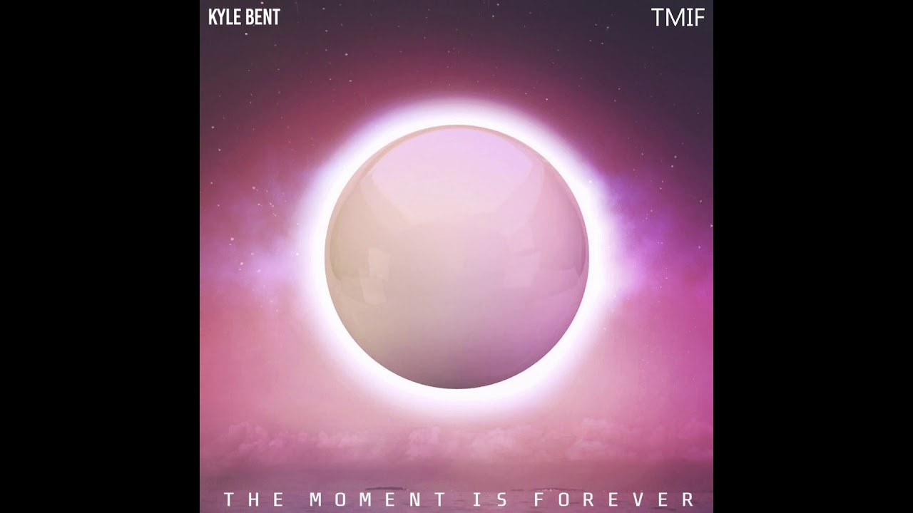 Kyle Bent -TMIF (The Moment Is Forever)