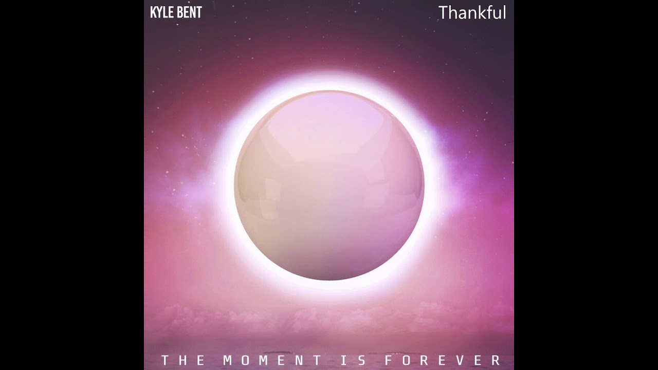 Kyle Bent - Thankful (The Moment Is Forever)